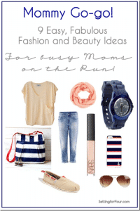 Mommy Go-Go // 9 Easy, Fabulous Fashion and Beauty Ideas for Busy Moms on the Run!