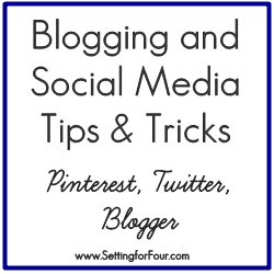 Blogging and Social Media Tips and Tricks, Pinterest, Twittter, Blogger from Setting for Four