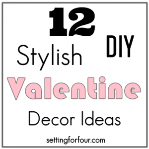 12 Stylish DIY Decor Ideas for your home- Valentine's Day and Every Day!