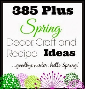 385 Plus Spring Decor, DIY Tutorials, Craft and Recipe Ideas you can make!