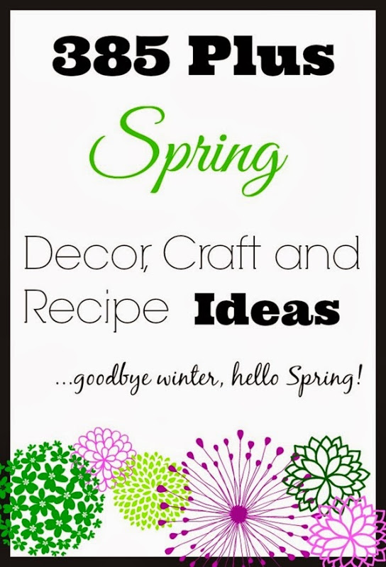 385 Plus Fabulous Spring Decor, Craft and Recipe Ideas.