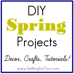 DIY Spring Projects ~ Crafts, Decor and Tutorials from Setting for Four