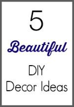5 Beautiful DIY Decor Ideas