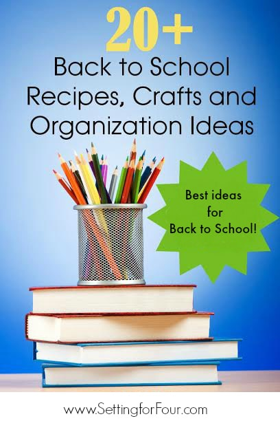 20 Plus BEST Back to School Recipes, Crafts and Organization Ideas to save you time and make the back to school routine FUN for the kids!