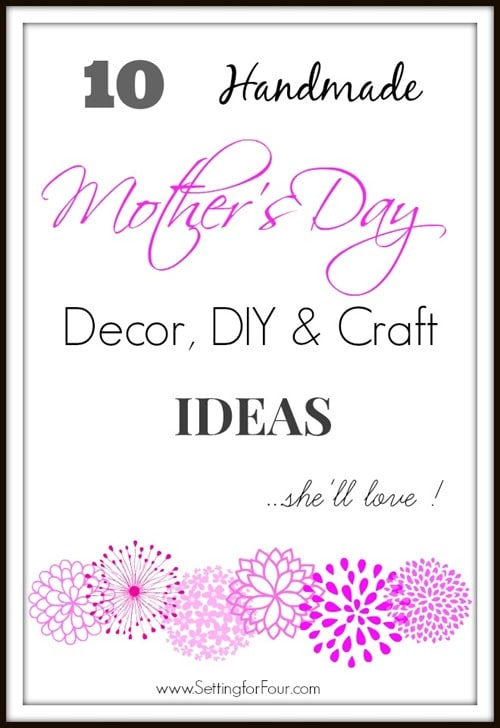 10 Handmade Mother's Day Decor, DIY, and Craft Ideas She'll Love at Setting for Four