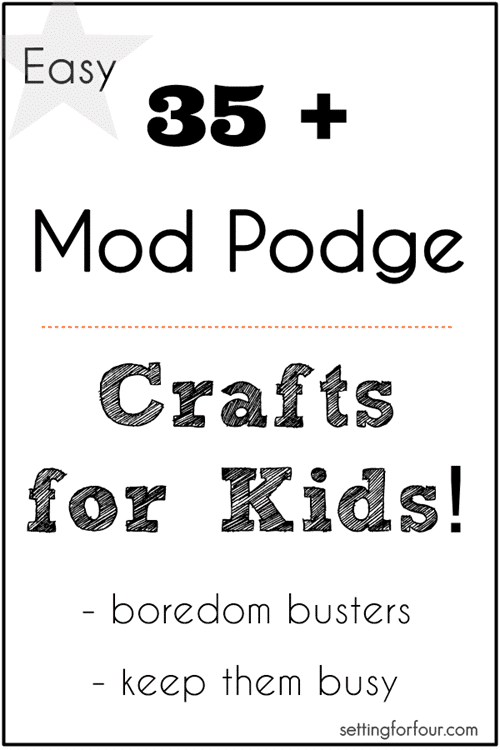 35 Plus DIY Mod Podge projects-easy Crafts for Kids!