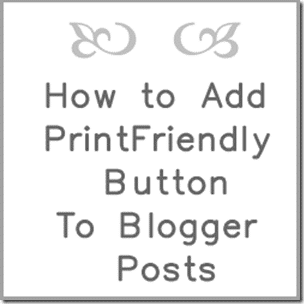 Add Printfriendly Button to Blogger from Setting for Four #tutorial