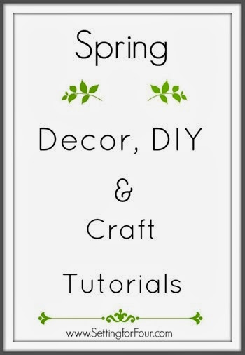 Spring Decor DIY and Craft Tutorials from Setting for Four