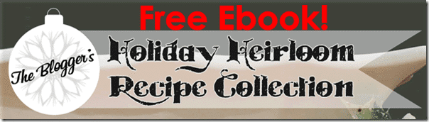 Free Ebook and Linky Party: Holiday Heirloom Recipe Collection from Setting for Four #Ebook #Linkyparty #Recipe #Christmas #Holiday