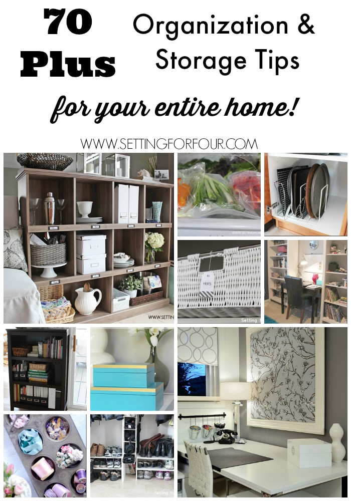 70 Plus Organization and Storage Tips for your entire home! www.settingforfour.com