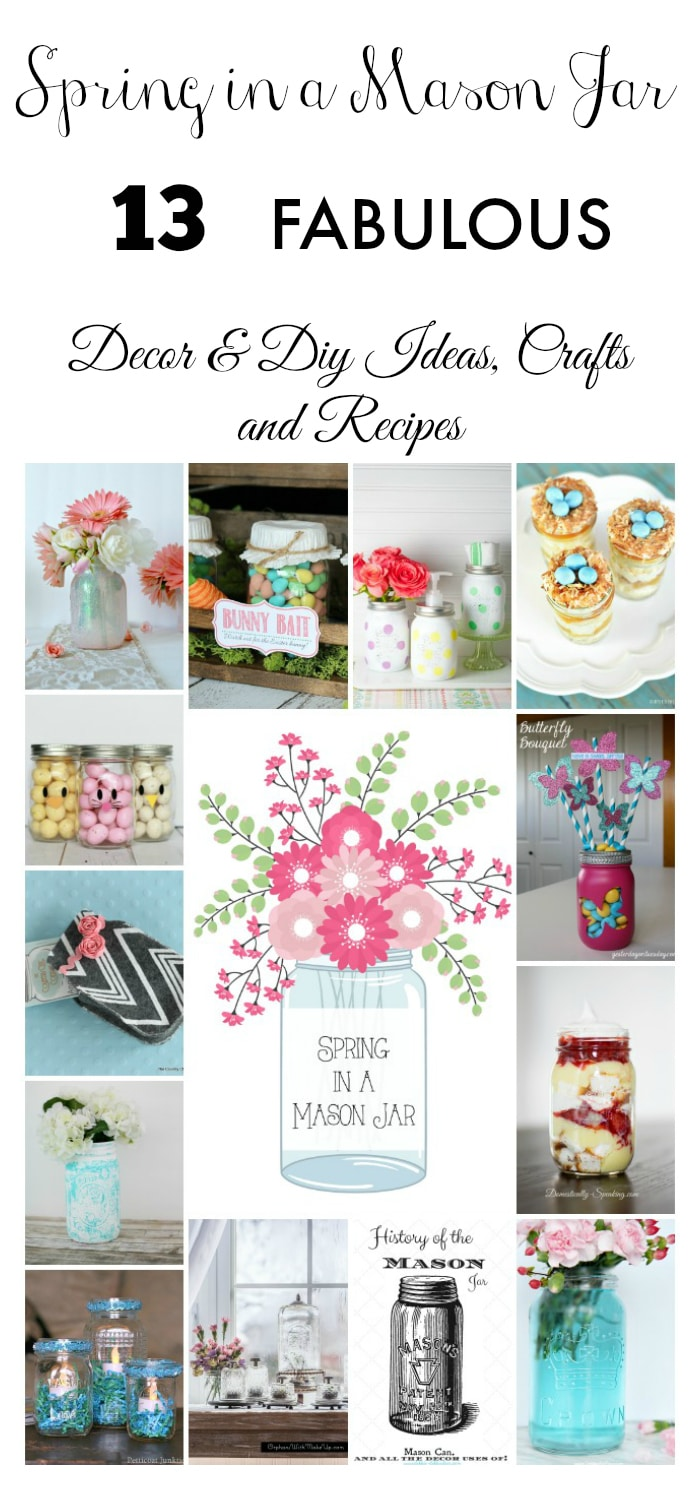 Spring in a mason jar! Learn how to make these 13 FABULOUS mason jar craft, DIY, home decor and recipe ideas for Spring!