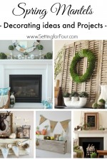 Spring Mantel Ideas – Decor and Projects
