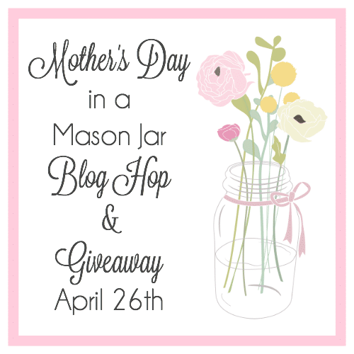 Mother's Day in a Mason Jar Blog Hop and Giveaway at www.settingforfour.com