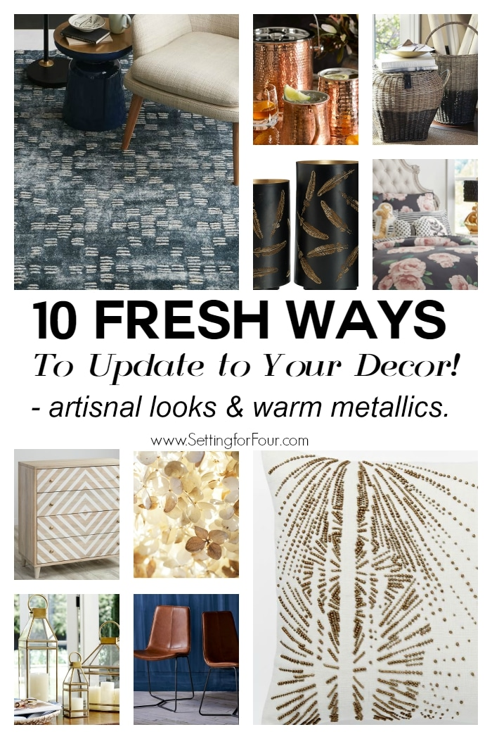 See these 10 fresh ways to update your decor: sensational interior styles with artisnal looks and warm metallics. www.settingforfour.com