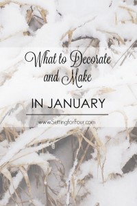 What to Decorate and Make in January!