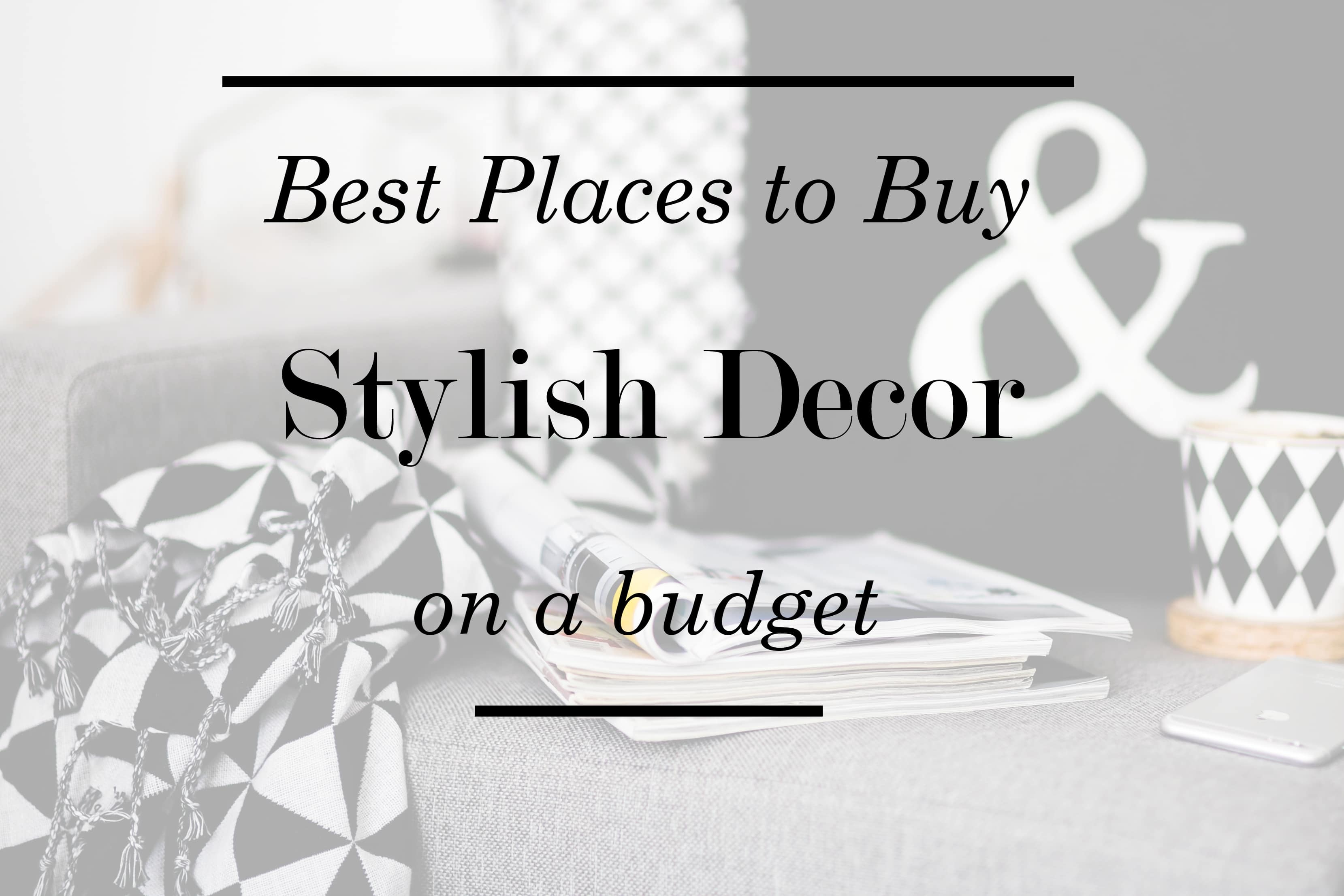 Get Your Free Decorating Guide Best Places To Buy Stylish Decor On A Budget