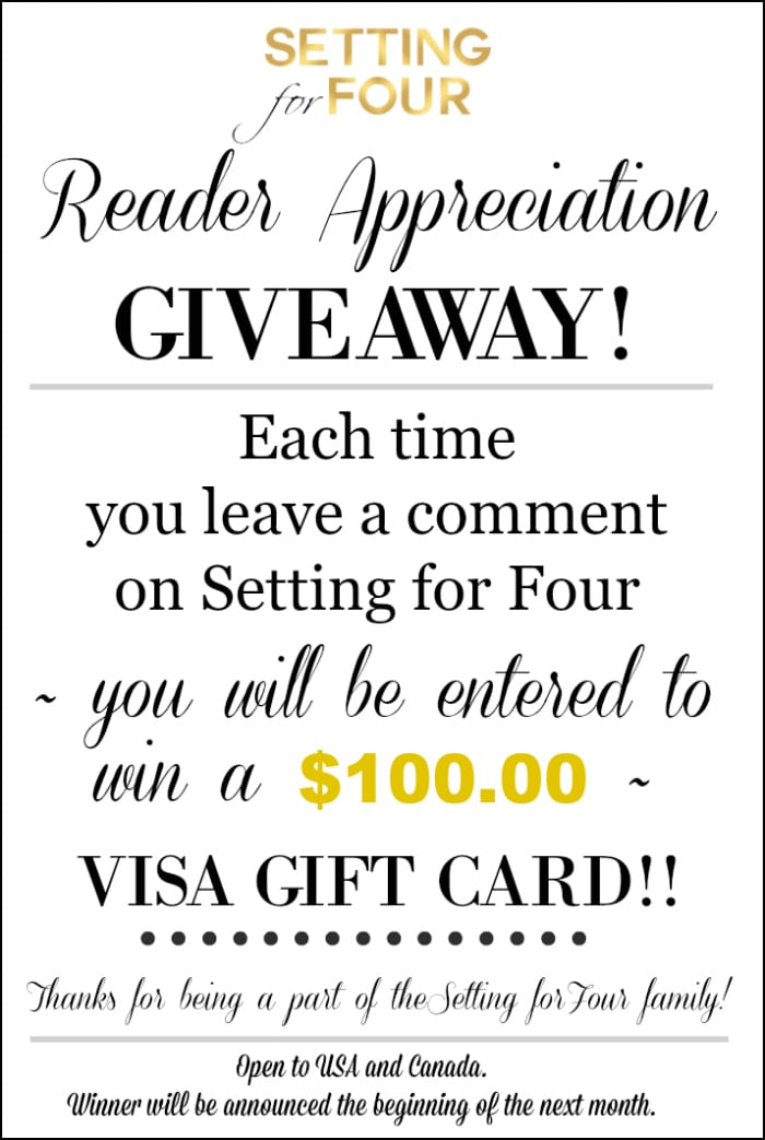 I love my blog readers!! Leave a comment on any one of my posts this month for a chance to win a $100 Visa Gift Card!