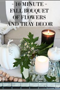 Decorate your home in a jiffy for Fall with this 10 minute Fall bouquet of flowers and tray decor idea! Don't have much time to decorate? This is for you!