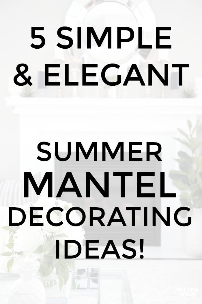 5 simple and elegant summer mantel decorating ideas graphic.